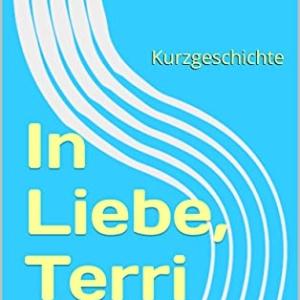 In Liebe, Terri Kurzgeschichte von Tino Dietrich